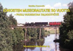 Jokioisten museorautatie 50 vuotta -puoli vuosisataa talkootyötä