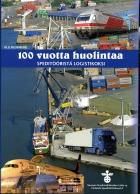 100 vuotta huolintaa - Speditööristä logistikoksi