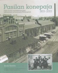 Pasilan konepaja 1903 - 2003. Sata vuotta rautatievaunujen valmistusta ja korjausta Helsingissä.
