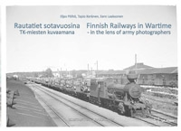 Finnish Railways in Wartime - in the lens of army photographers