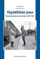Ylipäällikön juna. Mannerheimin junan matkat 1939 - 1946.