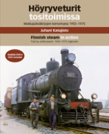 Finnish steam in action - Told by enthusiasts´ 1955-1975 logbooks