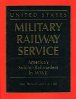 Vanha rautatiekirjallisuus: United States Military Railway Service: America's Soldier Railroaders in WWII