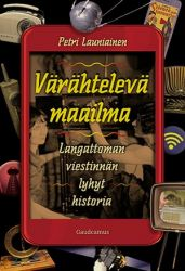 Petri Launiainen: Värähtelevä maailma - Langattoman viestinnän lyhyt historia