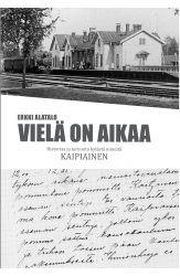 Vielä on aikaa: Historiaa ja tarinoita kylästä nimeltä Kaipiainen